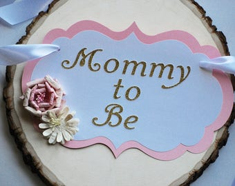 Mommy to Be Flowers, Pink and Gold Baby Shower Chair Sign, Baby Shower Chair Sign, Ready to ship 3-5 days, Chair Sign, Baby Shower Decor