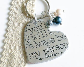 You will always be my person, Hand stamped keychain, Best friends gift, Boyfriend present, Girlfriend gift, Anniversary gift, Christmas gift