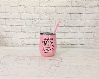 Why Limit Happy to One Hour - Wine Tumbler with Lid and Straw - Happy Hour Wine Tumbler - Wine Tumbler for Mom - Wine Tumbler for Vacation