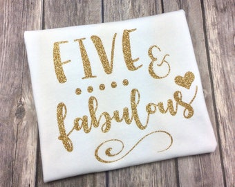 Five and Fabulous Birthday Shirt, Any Colors, Gold Glitter, Five Year Old, 5 Year Old, Five & Fabulous, Fabulous Five, 5th Birthday, Heart