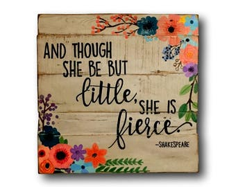 Though She Be But Little She Is Fierce Wood Sign - Shakespeare Quote - Baby Gift - Preemie Gift - Baby Girl Nursery Decor - Floral Nursery