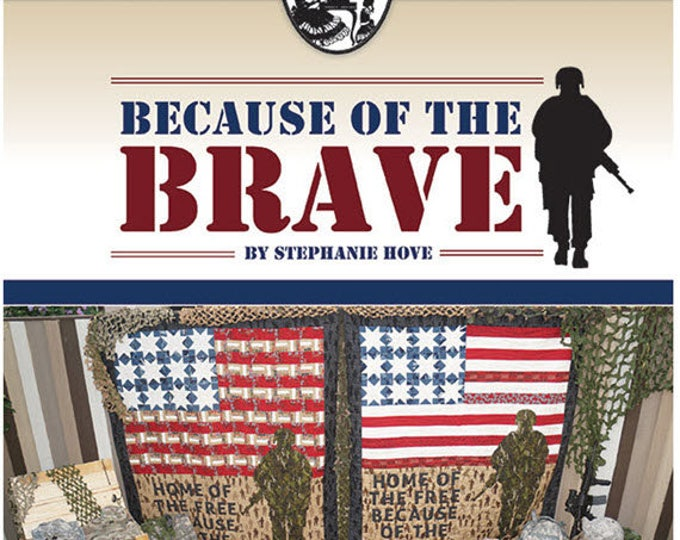 Because of the Brave Quilt Pattern by Moda Fabrics - 3 Different Quilt Projects - Perfect for Veterans and Quilt of Valor SIBM-201 (W3903)