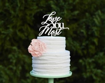 Love You Most Wedding Cake Topper - Custom Cake Topper