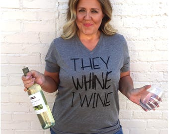 They Whine I wine, Funny Wine Shirt, Wine Shirt, Time to Wine Down, Motherhood Shirt, Mom Life, Mom Shirt, Funny Mom shirt