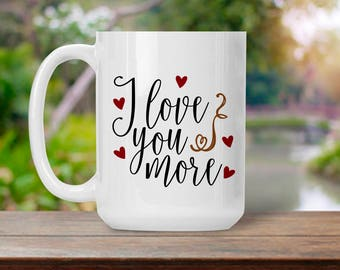 I Love You More Mug, Gift for Wife Husband Spouse Fiance, I Love You Cup, Anniversary Gifts for Men, Coffee Tea Lover Gift Idea