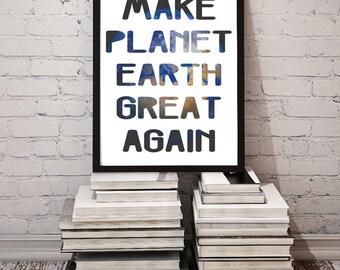 Make Planet Earth Great Again / Inspirational Printable Poster Home Decor / Environment Trump Motivation Art Print // Digital Download JPG