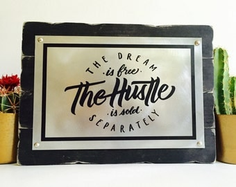 The Dream is free the hustle is sold separately Sign Motivational Quote Sign Rustic Metal and Wood Plaque Sign  14x10