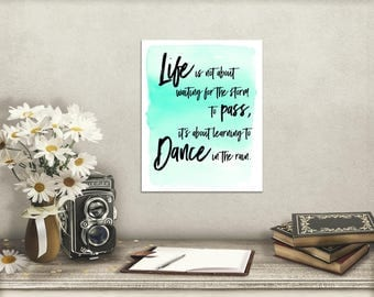 Life Isn't About Waiting For The Storm To Pass It's Learning To Dance In The Rain Print, Inspirational Quote Wall Art On Watercolor Paper