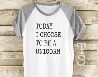 Today i choose to be a unicorn shirt workout t shirt hipster tee t shirt with saying women tee shirt men t shirt short sleeve size S M L