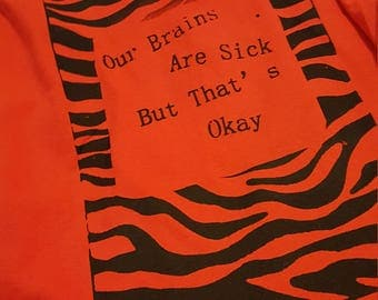 Our Brains Are Sick But That's Okay - Screen Printed Tshirt - TOP Lyrics