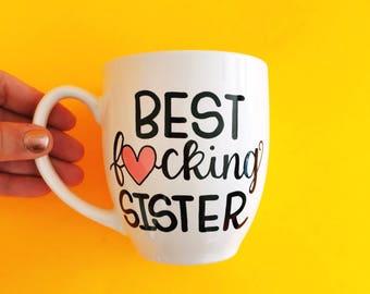 Sister Coffee Mug, Sister Gift, Gift For Sister, Best Fucking Sister, Sisters Gift, Best Sister Mug, Best Sister Gift, Funny Sister Gift