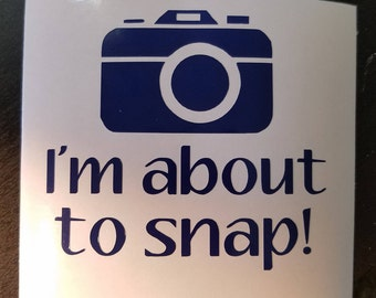 I'm about to snap camera Decal - Decals for photographers, camera equipment. Perm vinyl - perfect for Yeti/Rtic cups. etc. Decal only.