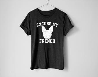 Excuse My French Shirt - French Bulldog Shirt - French Bulldog Gift - Pet Owner Gift - Bulldog Tee - French Bulldog Owner Shirt
