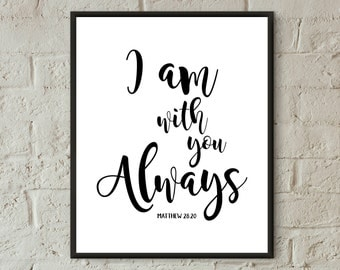 I am with you always bible verse prints,bible verse wall art,Matthew 28:20,christian wall art printable,scripture prints,spiritual wall art