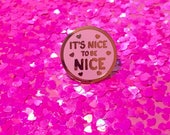 Positive Pin - Positive Vibes Pin - Nice To Be Nice Pin - Good Vibes Pin - Motivational Pin - Nice Pin