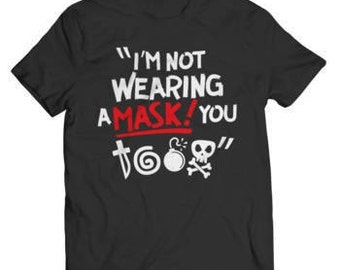 Halloween Special Offer - I'm Not Wearing A Mask! You Too T-Shirt