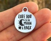 Love Stainless Steel Charm - Love You To The Moon... - Laser Engraved - Made To Order - Silver Tone - Quantity Options - ZF699