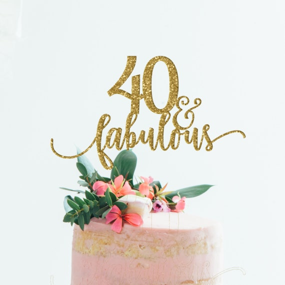 40 And Fabulous Cake Topper 40 And Fabulous 40th Birthday