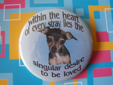 Etsy :: stray chihuahua wants love button or magnet