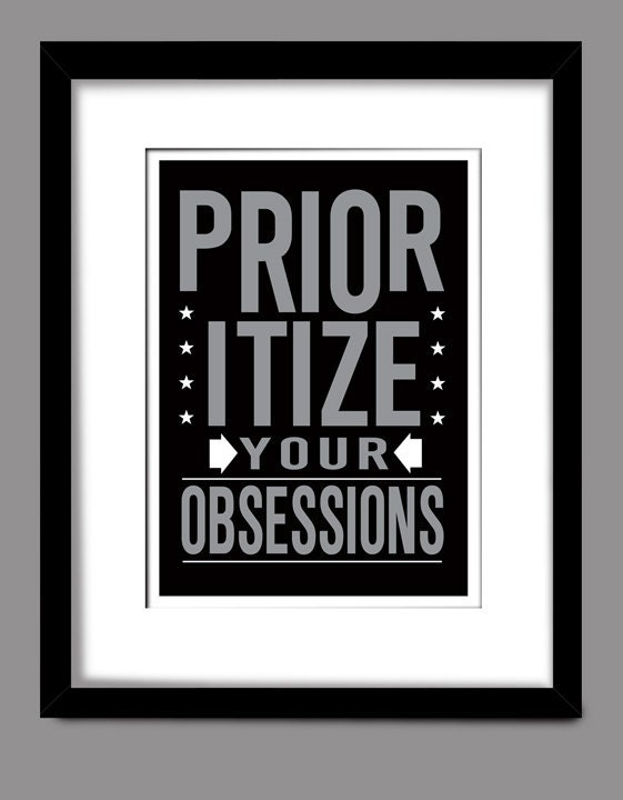 Prioritize Your Obsessions Print by The Decorium Studio