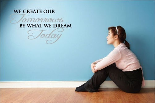 We create our tomorrows by what we dream today  by wallstickz from etsy.com