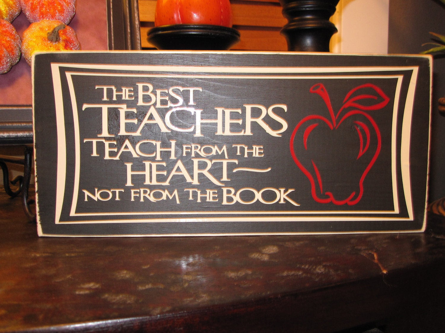 Teacher, Teacher Appreciation, The best teachers teach from the heart not from the book, wood sign - Style TA1