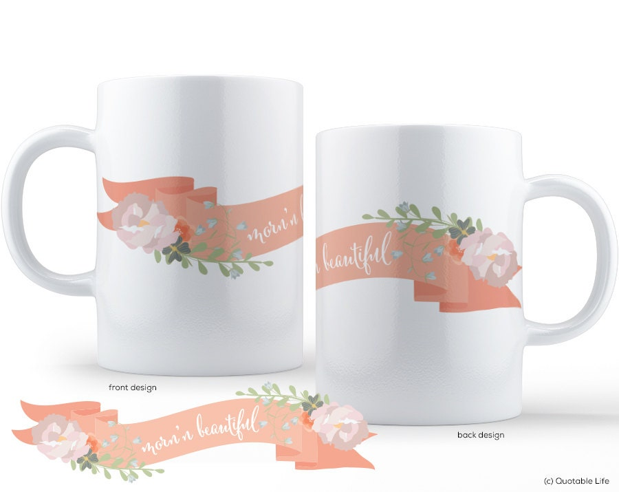 Morn'n Beautiful Floral Banner 11 oz Mug - QuotableLife