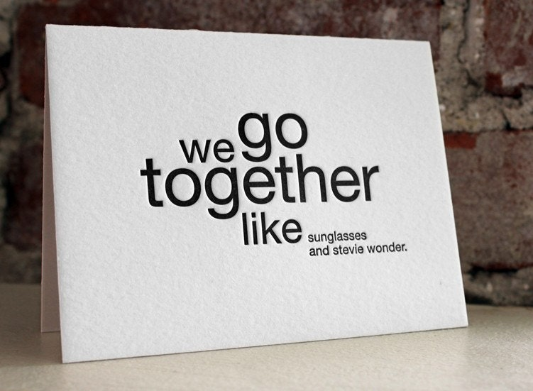 we go together like sunglasses and stevie wonder. letterpress card