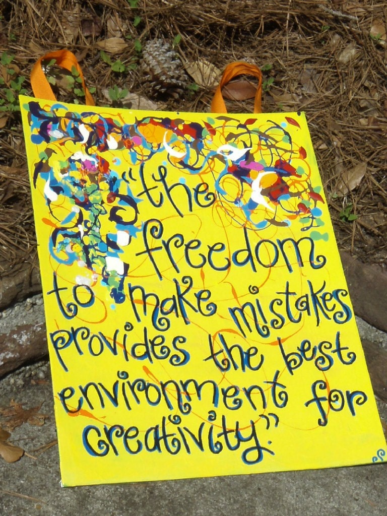 "ON SALE NOW 16x20 ""The freedom to make mistakes provides the best environment for creativity"""