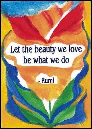 LET THE BEAUTY WE LOVE Original 5x7 Poster Rumi Art Words HEARTFUL ART by RAPHAELLA VAISSEAU