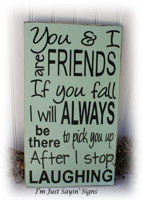 You And I Are Friends If You Fall I Will by ImJustSayinSigns