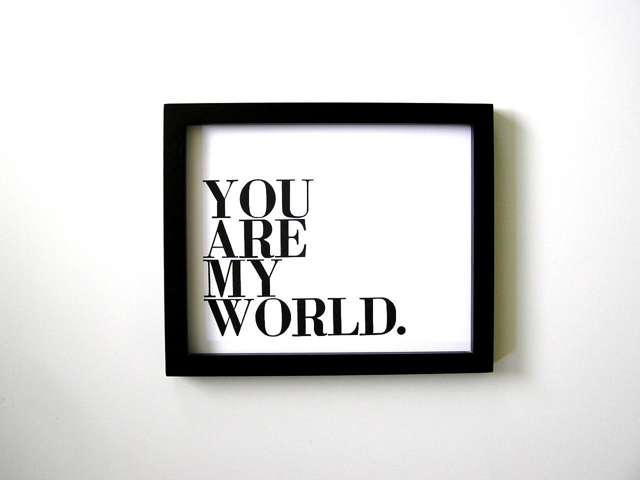 You Are My World Letterpress Print (with smaller type), Black