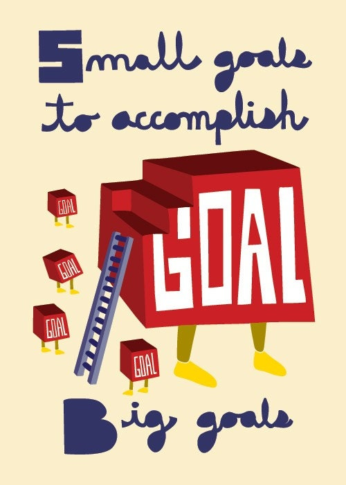 Small goals to accomplish big goals