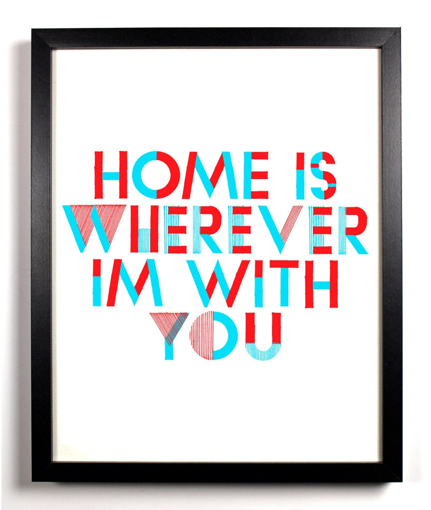 Home Is Wherever Im With You, 8 x 10 Art Print.
