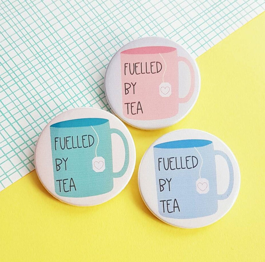 Tea button badge tea gifts Fuelled by Tea pin back button or tea magnet fridge magnet gift under 5 gift for friend cute pins UK shop
