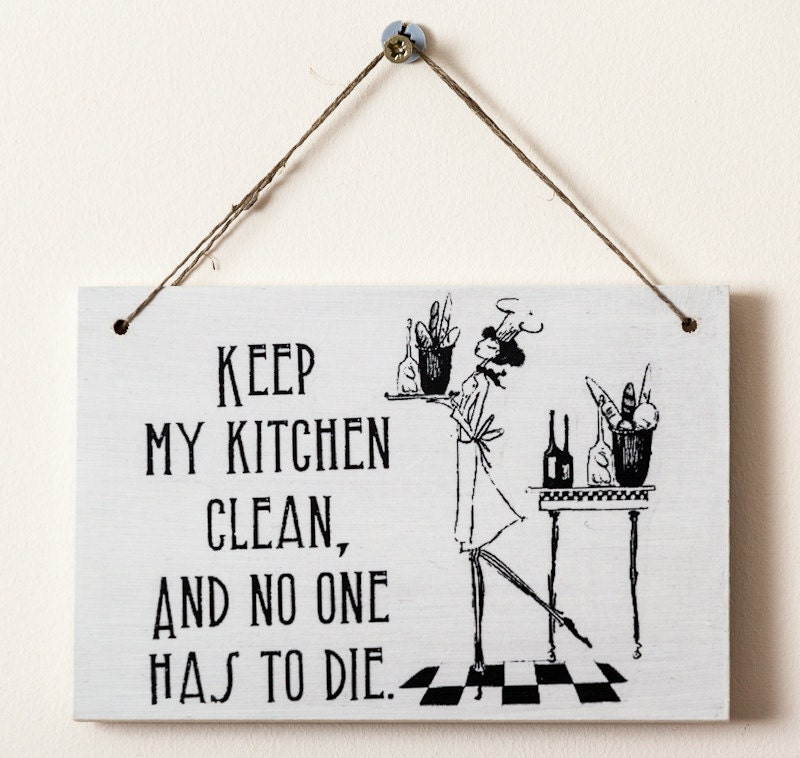 Keep My Kitchen Clean and No One has to Die   Kitchen Door Hanger Sign    Shop Your Way  Online Shopping   Earn Points on Tools  Appliances   Electronics. Keep My Kitchen Clean and No One has to Die   Kitchen Door Hanger