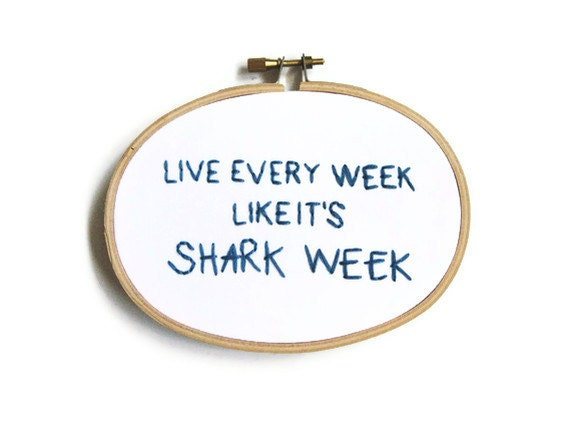 Live Every Week Like It's Shark Week Embroidery Hoop - 30 Rock TV Quote Home Decor