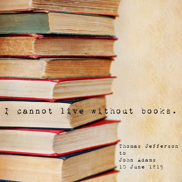 "I Cannot Live Without Books, Inspirational Quote, Books, Color, 8""x8"" Fine Art Print"