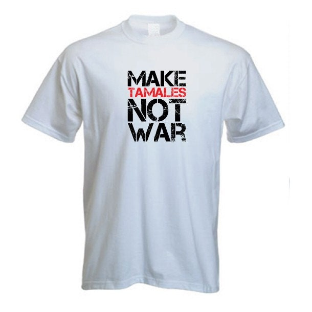 Make Tamales Not War Tshirt