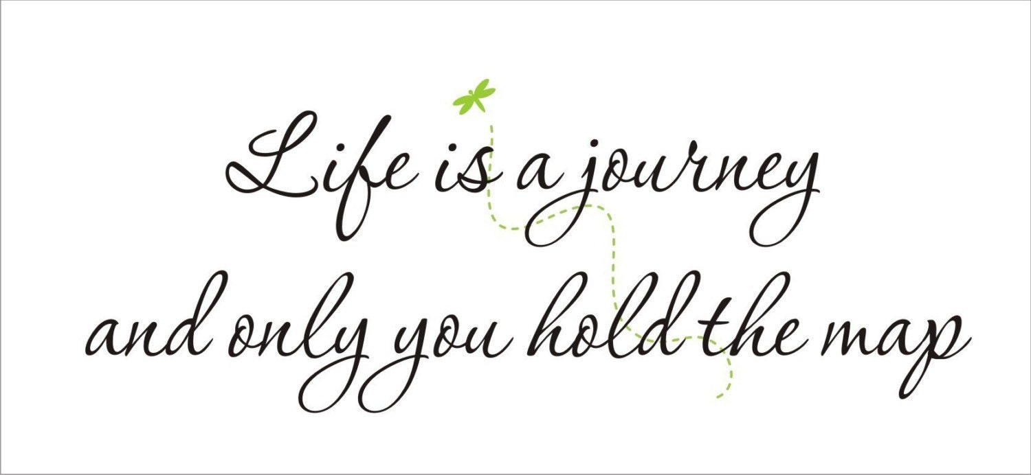 Life Is A Journey And Only You Hold The Map By