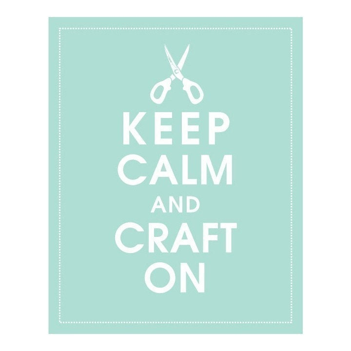 KEEP CALM AND CRAFT ON, 8x10 Print-(DUCK EGG) Buy 3 and get 1 FREE