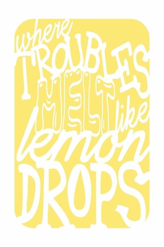 Where Troubles Melt Like Lemon Drops 12x18