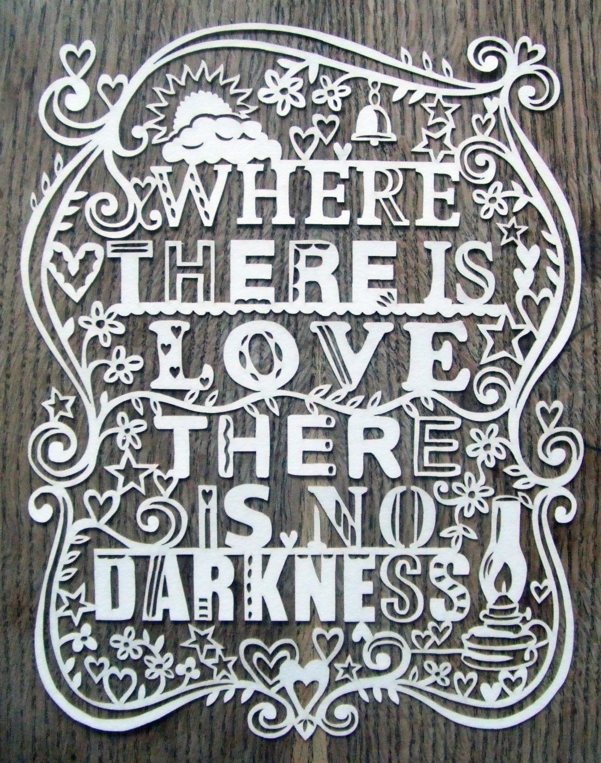 Where There Is Love There Is No Darkness - Laser cut UNFRAMED