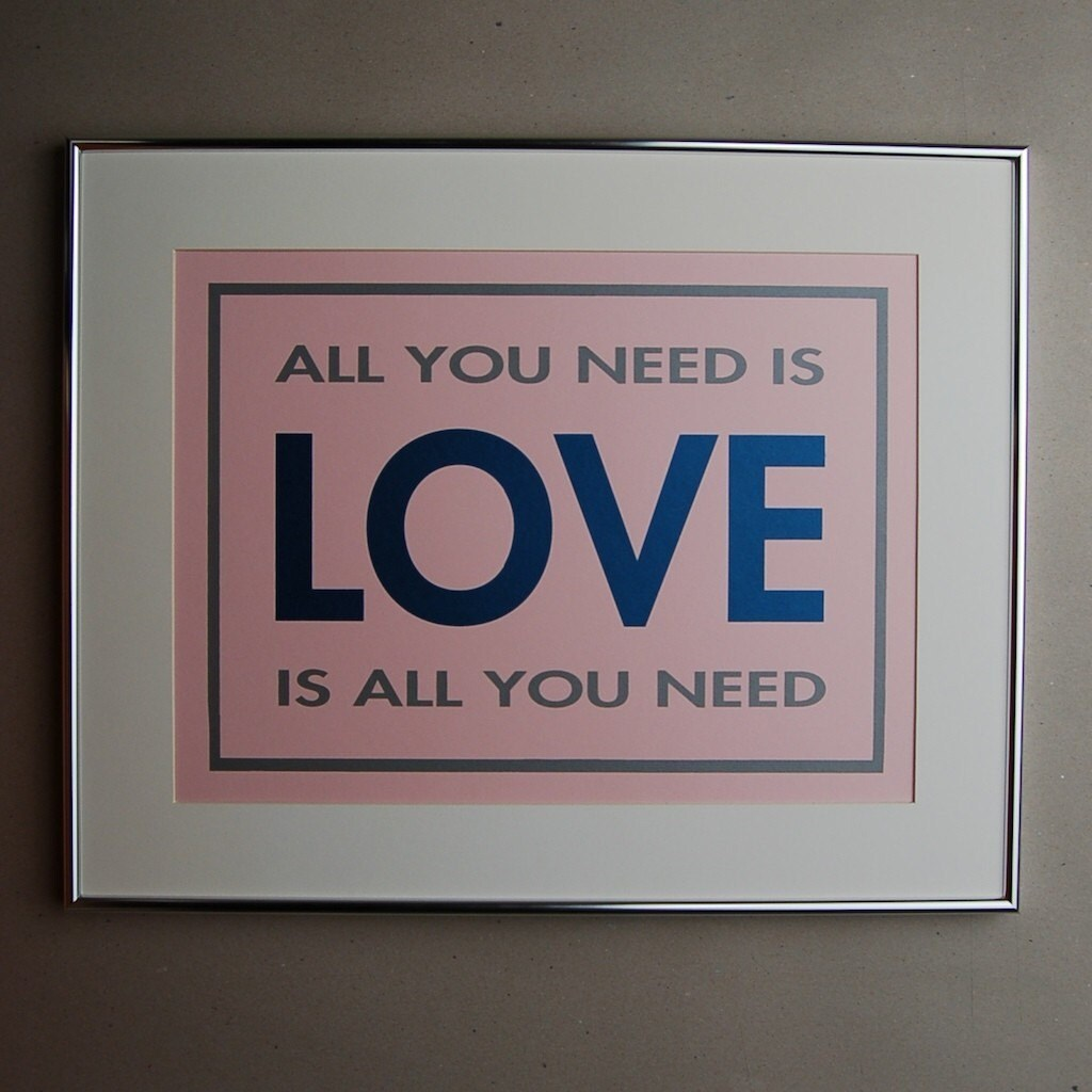 All you need is LOVE...Screen print art poster 12x16 by BluLima