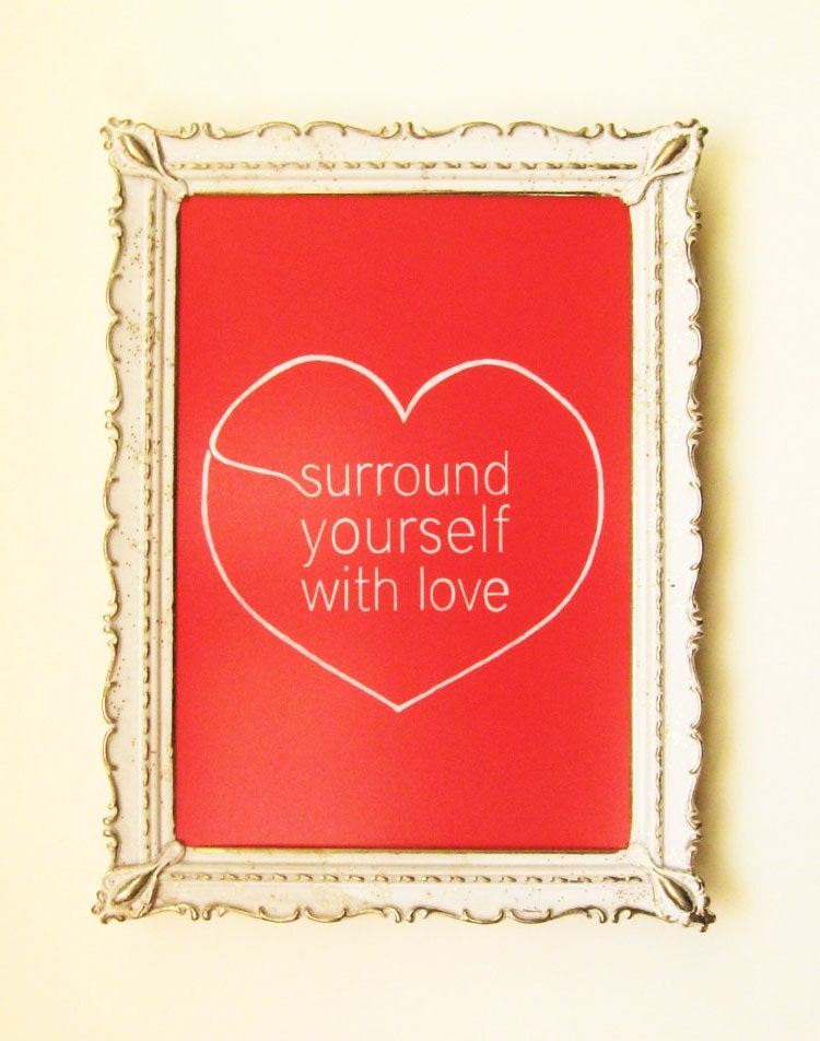 Sale - Surround Yourself With Love - 5 x 7 Illustrated Love Quote Print