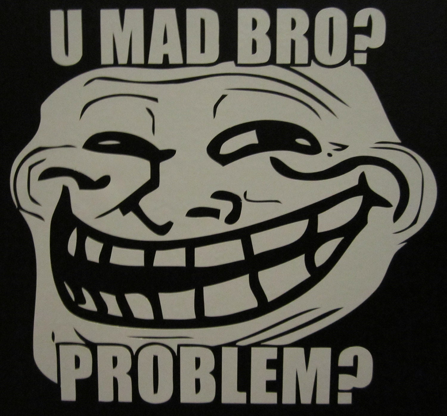 the internet troll u mad bro essay Another internet famous quote 'u mad, bro' commonly used by the trolls a definite buy for irl trolls too available as tshirts from: £1581.