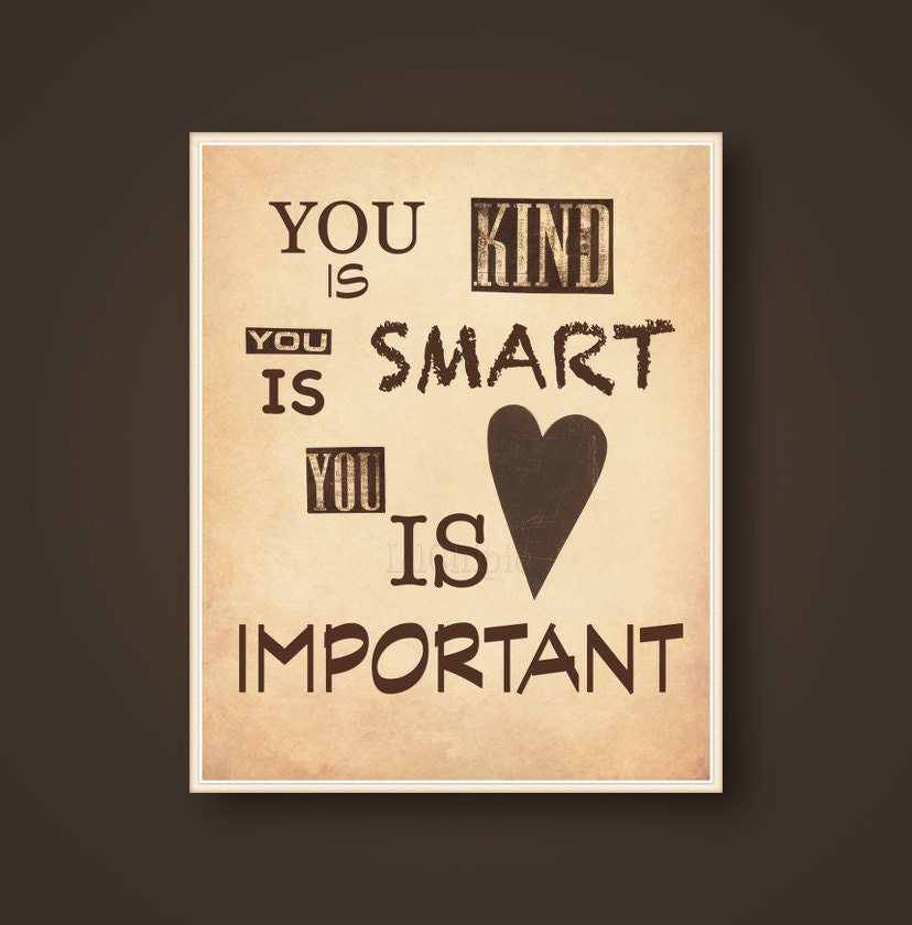 You Is Kind You Is Smart You Is Important Quote Print By
