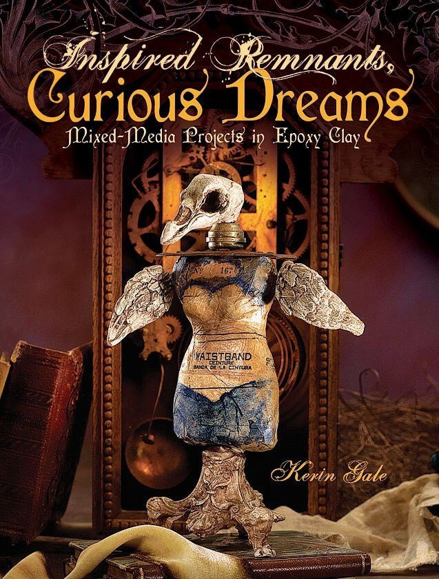 inspired remnants, curious dreams, kerin gale, mixed media, art book, epoxy clay, apoxy clay