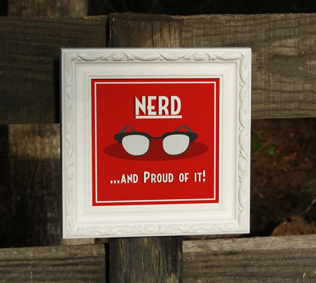 Nerd and Proud of It - 8x8 Print