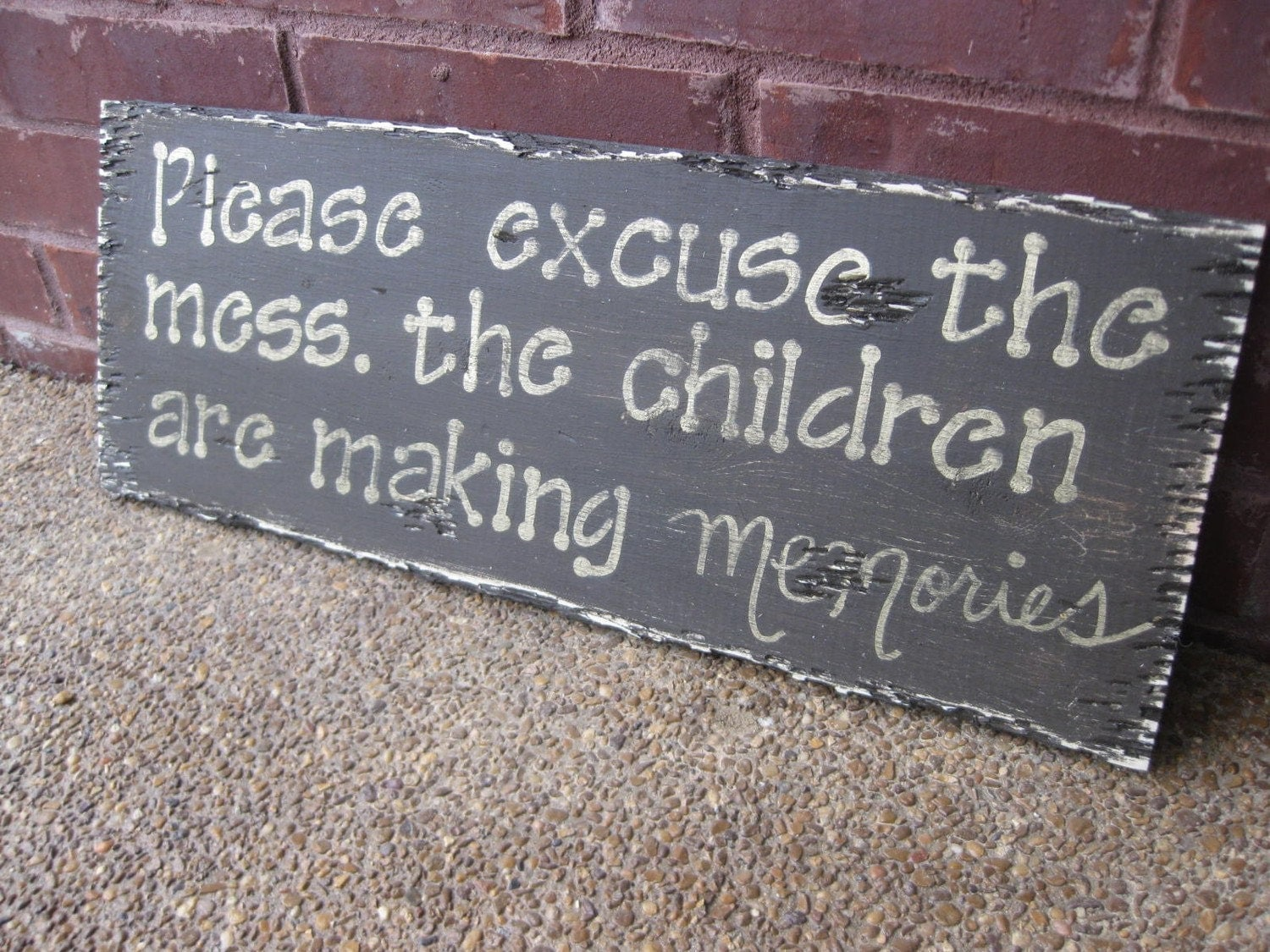 Please excuse the mess, the children are making memories - distressed wood sign
